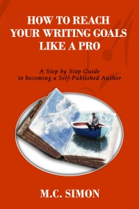 How to Reach Your Writing Goals like a Pro – A Step by Step Guide to becoming a Self-Published Author