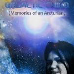 THE FUGITIVE GALACTIC CHILD – Memories of an Arcturian
