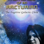 Memories of an Arcturian - The Fugitive Galactic Child